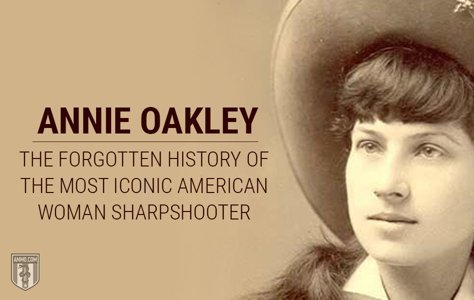 Annie Oakley: The Forgotten History of the Most Iconic American Woman Sharpshooter