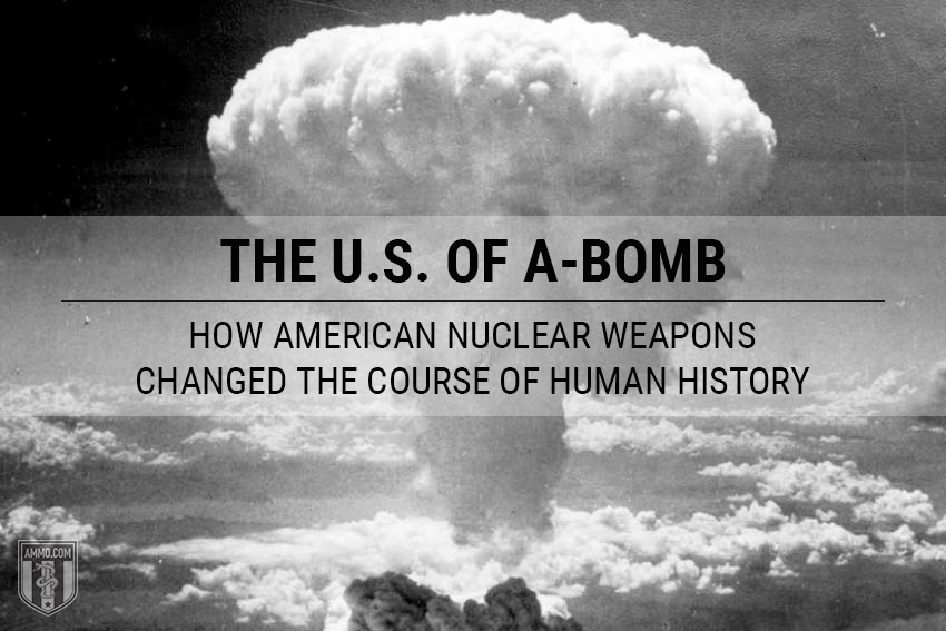 The U.S. of A-Bomb: How American Nuclear Weapons Changed the Course of Human History