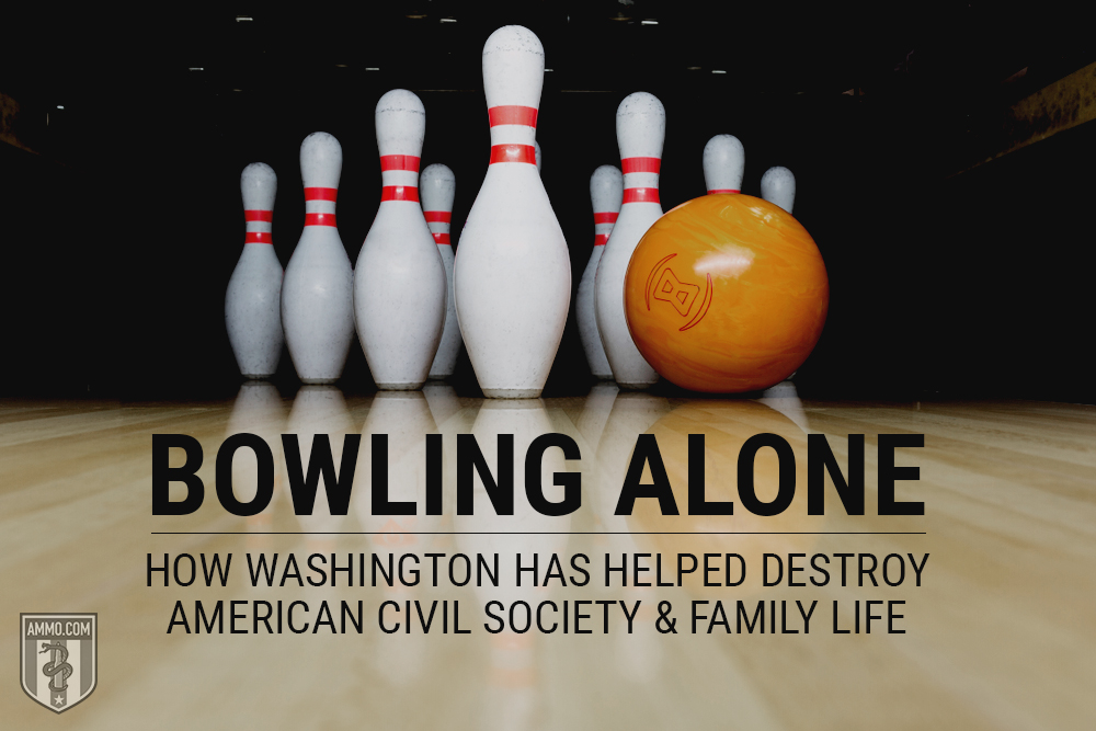 Bowling Alone: How Washington Has Helped Destroy American Civil Society and Family Life