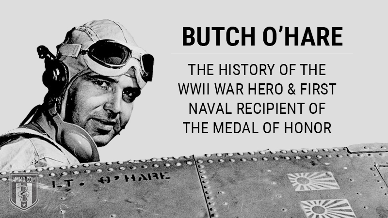 Butch O'Hare: The History of the WWII War Hero and First Naval Recipient of the Medal of Honor