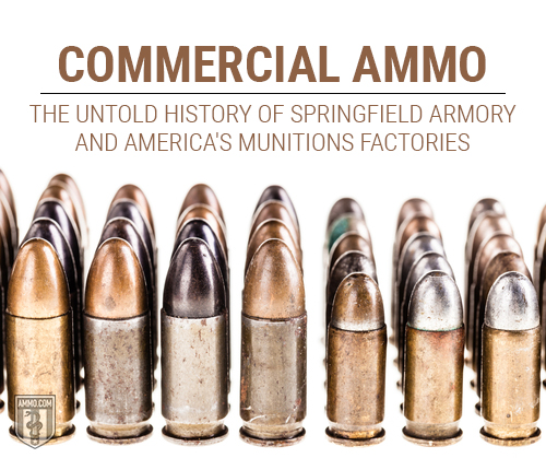 Commercial Ammo: The Untold History of Springfield Armory and America's Munitions Factories