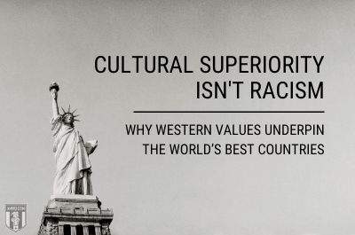 Cultural Superiority isn't Racism: Why Western Values Underpin the World's Best Countries