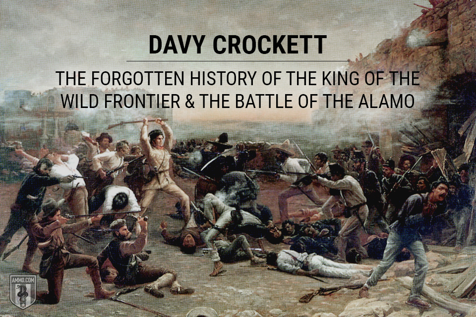 Davy Crockett: The Forgotten History of the King of the Wild Frontier & the Battle of the Alamo