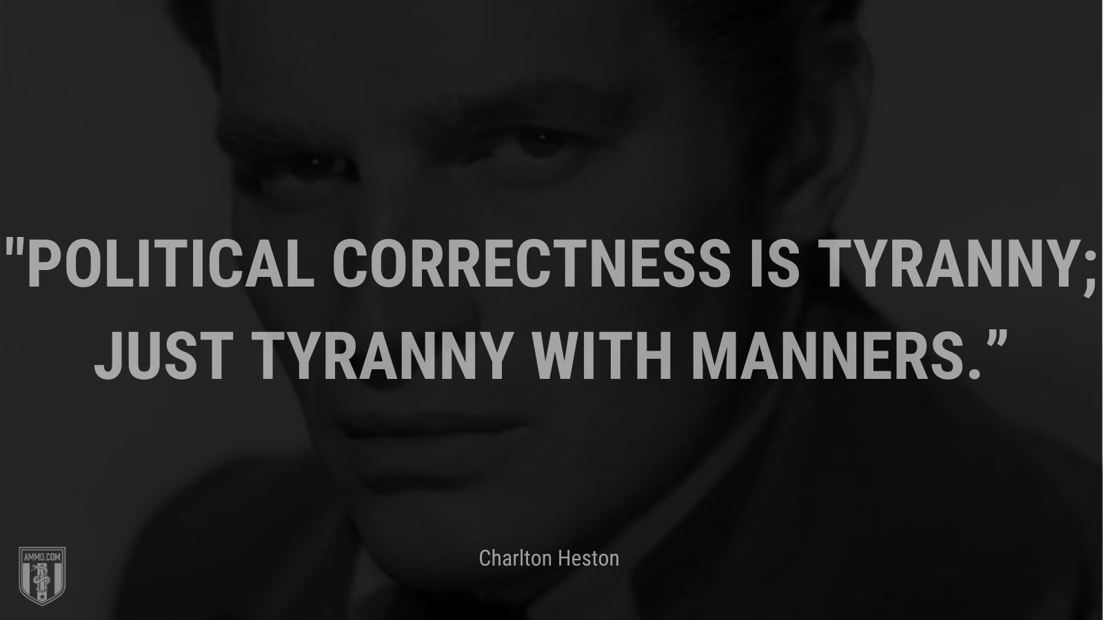 """""""Political correctness is tyranny; just tyranny with manners."""" - Charlton Heston"""