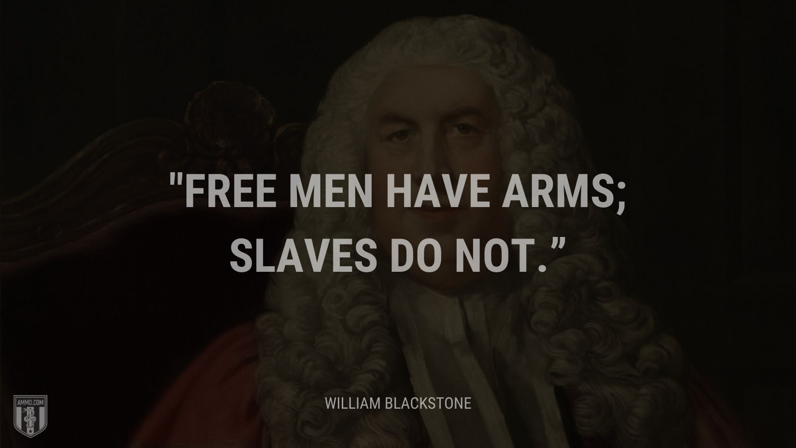"""Free men have arms; slaves do not."" - William Blackstone"
