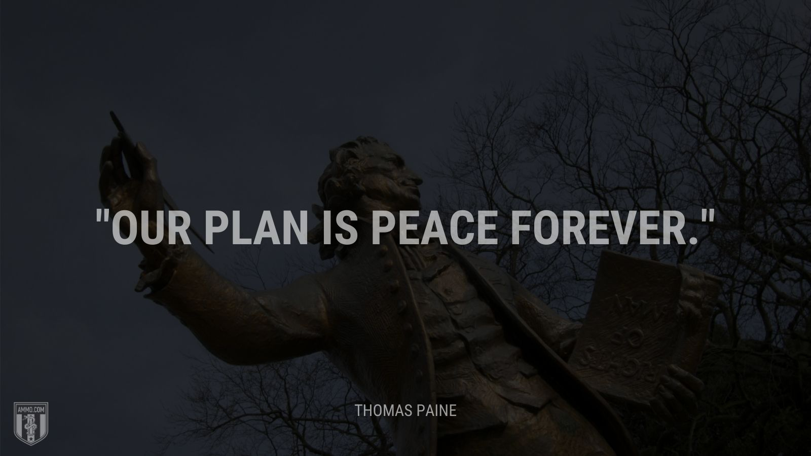 """Our plan is peace forever."" - Thomas Paine"