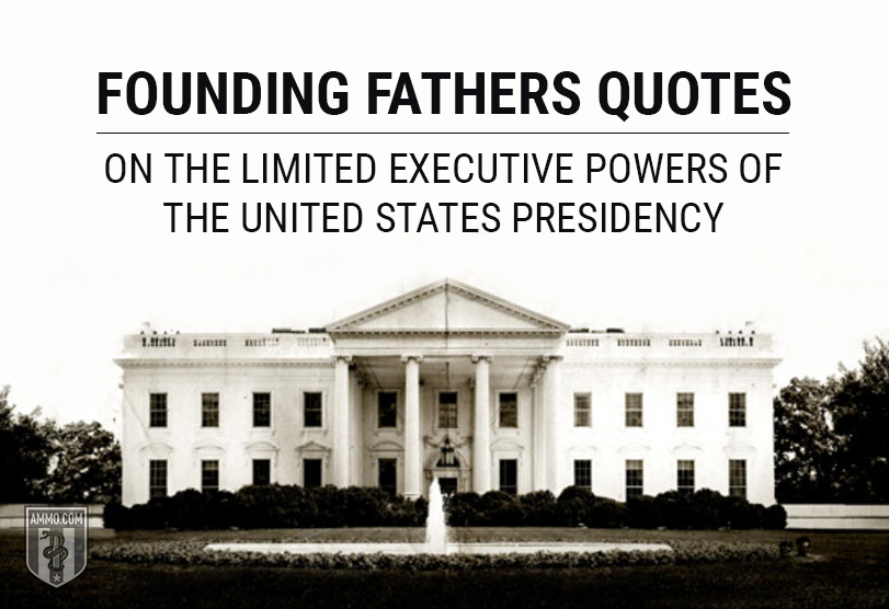 Founding Fathers Quotes on the Limited Executive Powers of the United States Presidency