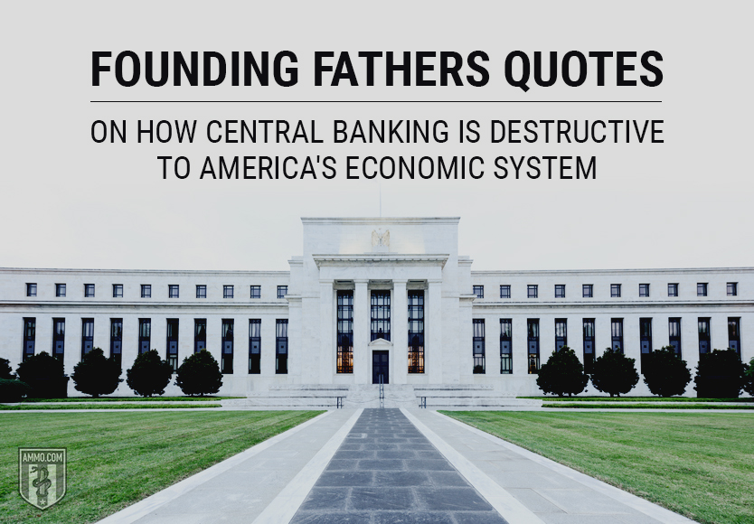 Founding Fathers Quotes on How Central Banking is Destructive to America's Economic System