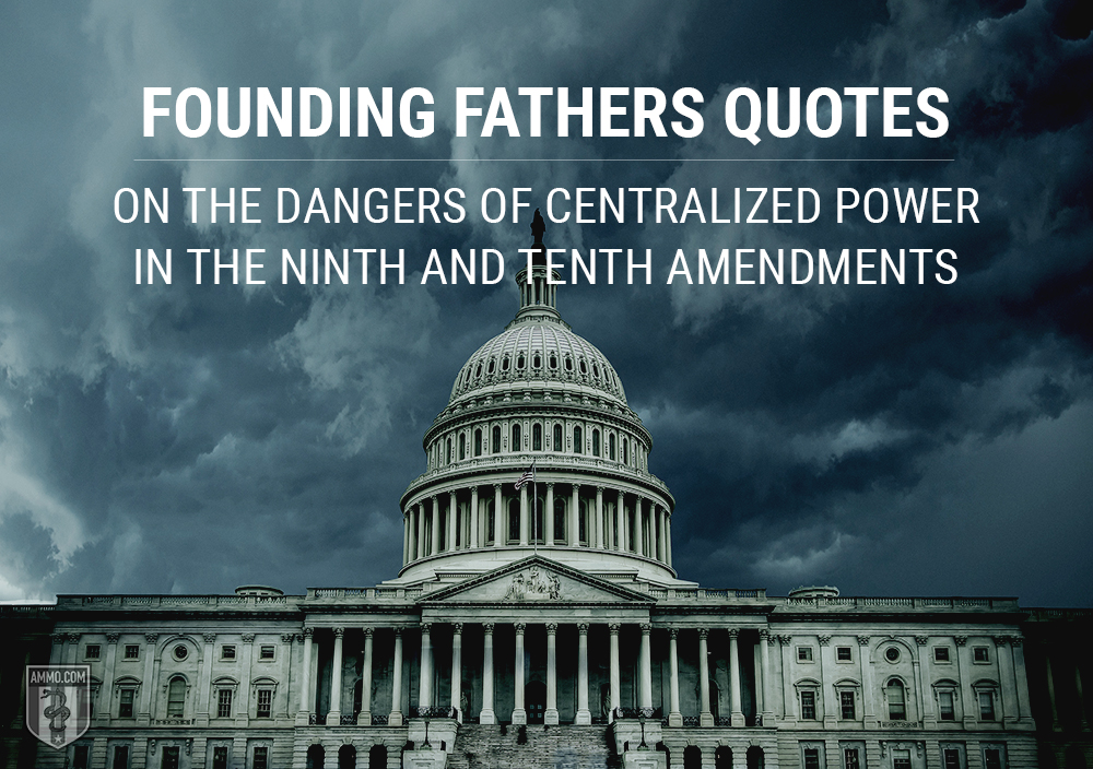 Founding Fathers Quotes on the Dangers of Centralized Power in the Ninth & Tenth Amendments