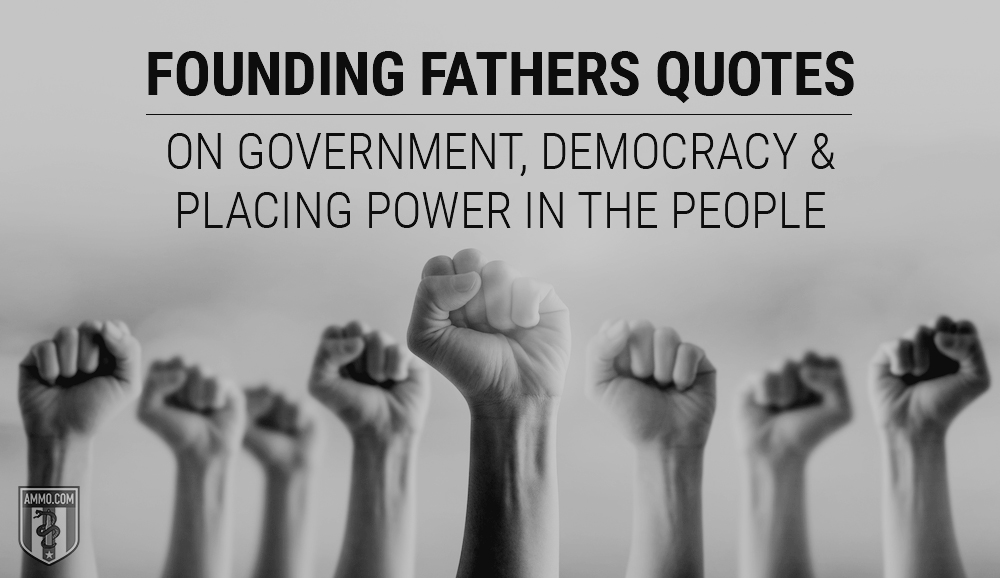 Founding Fathers Quotes on Government, Democracy, and Placing Power in the People