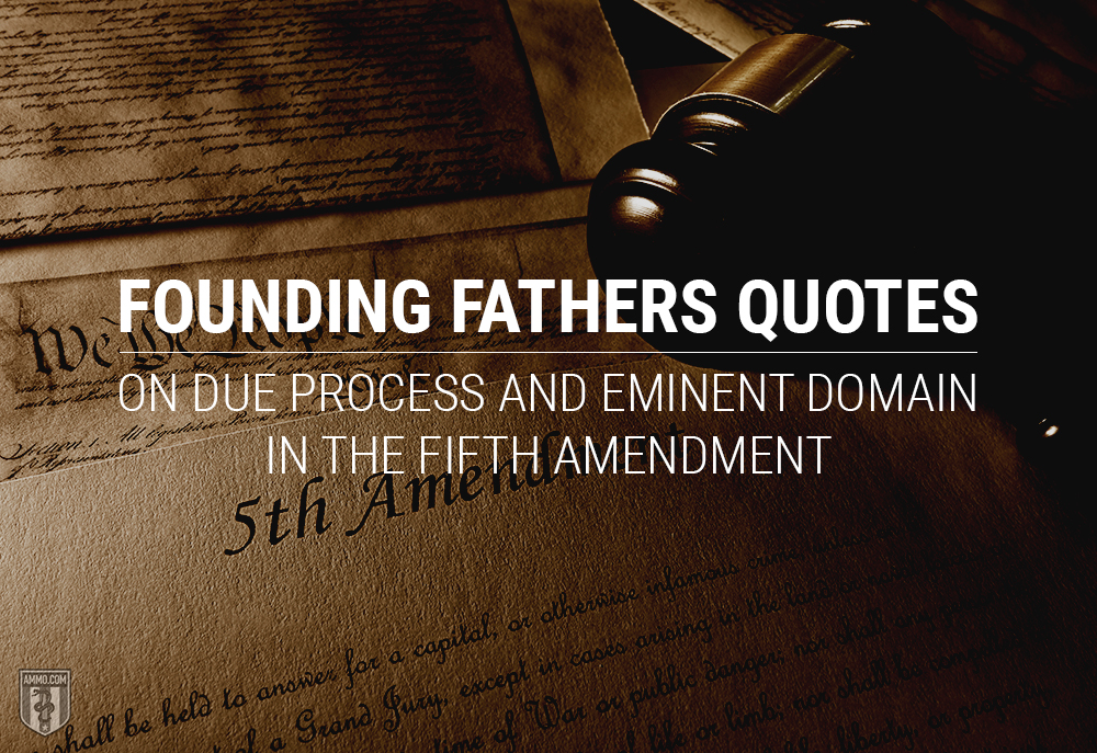 Founding Fathers Quotes on Due Process and Eminent Domain in the Fifth Amendment