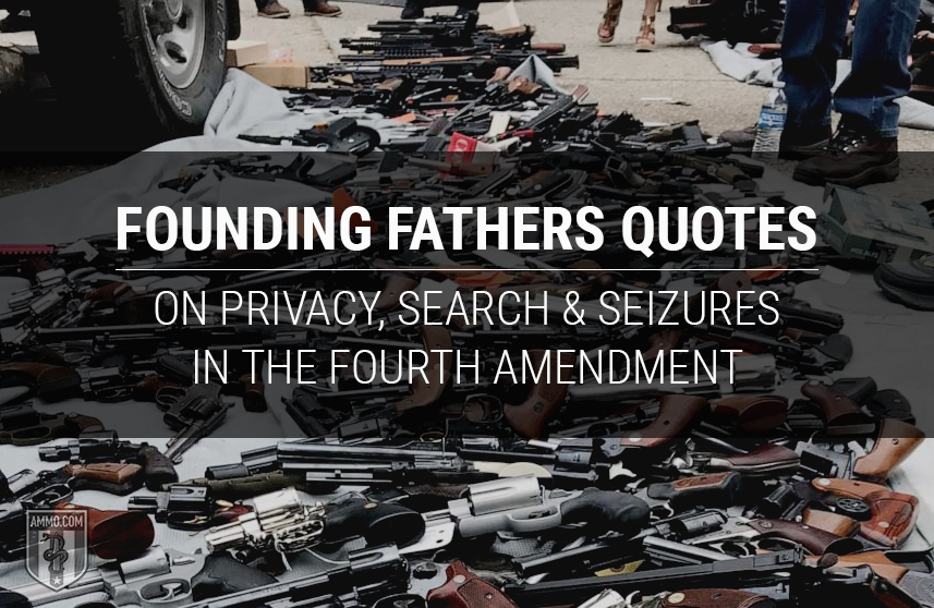 Founding Fathers Quotes on Privacy, Search, and Seizures in the Fourth Amendment