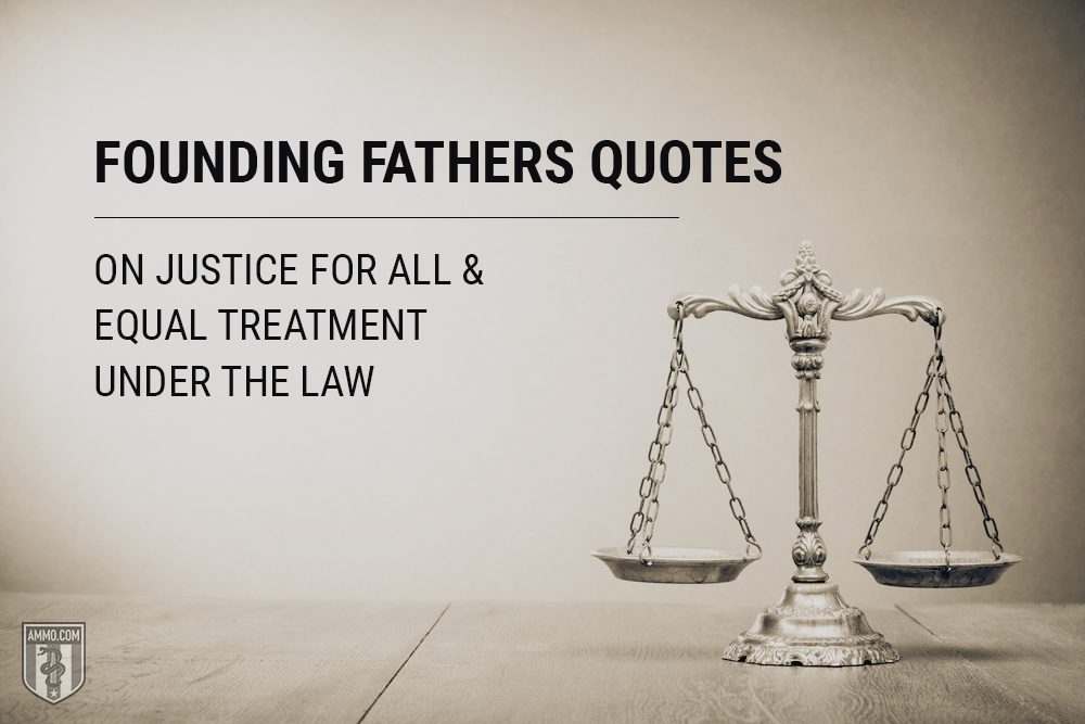 Founding Fathers Quotes on Justice and Equal Treatment Under the Law