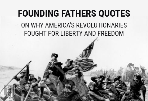 Founding Fathers Quotes on Why America's Revolutionaries Fought For Liberty and Freedom