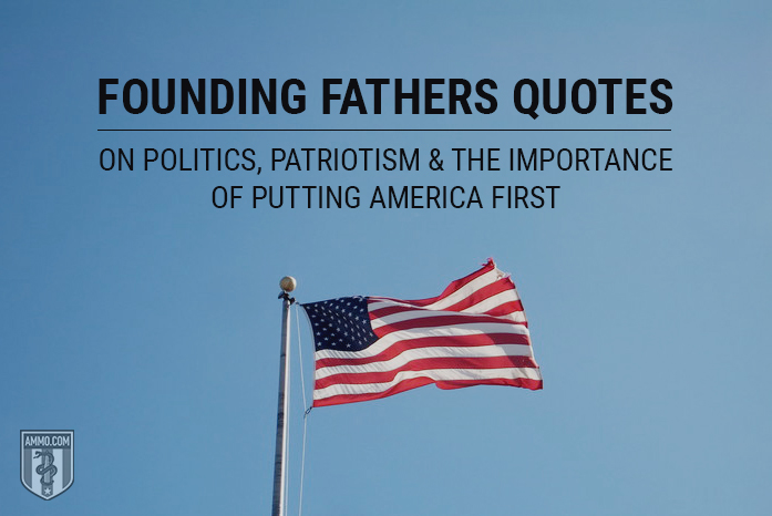 Founding Fathers Quotes on Politics, Patriotism, and the Importance of Putting America First