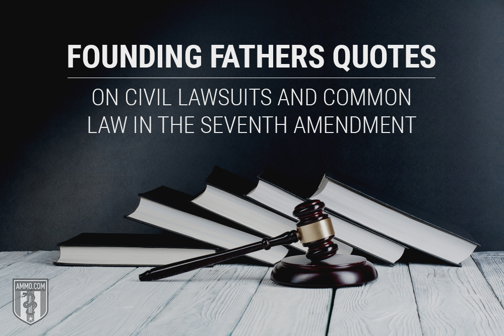 Founding Fathers Quotes on Civil Lawsuits and Common Law in the Seventh Amendment
