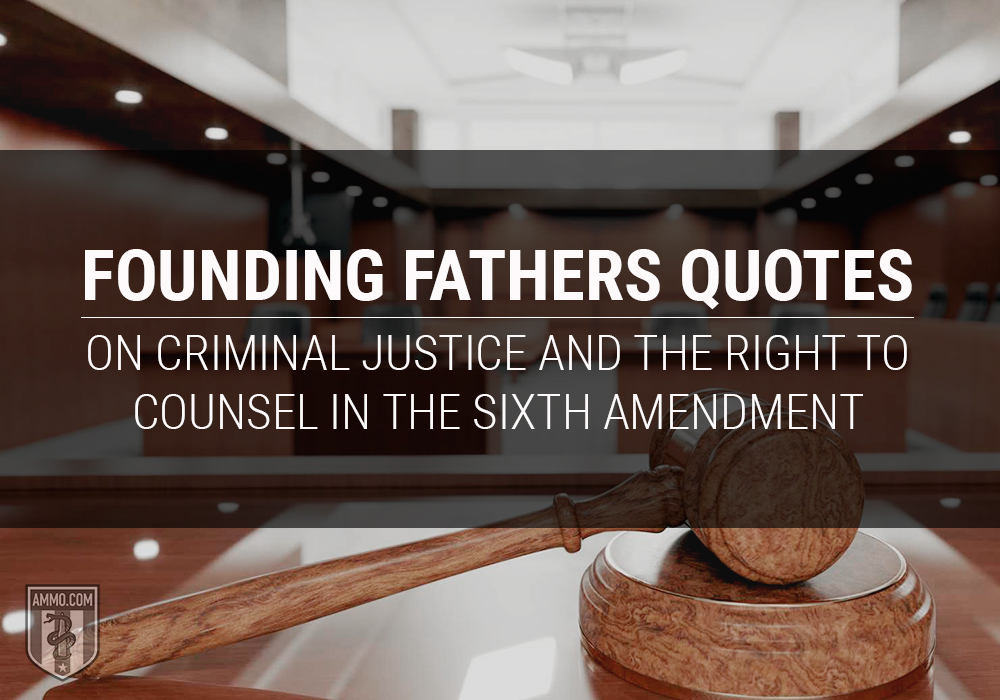 Founding Fathers Quotes on Criminal Justice and the Right to Counsel in the Sixth Amendment