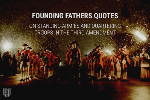 Founding Fathers Quotes on Standing Armies and Quartering Troops in the Third Amendment