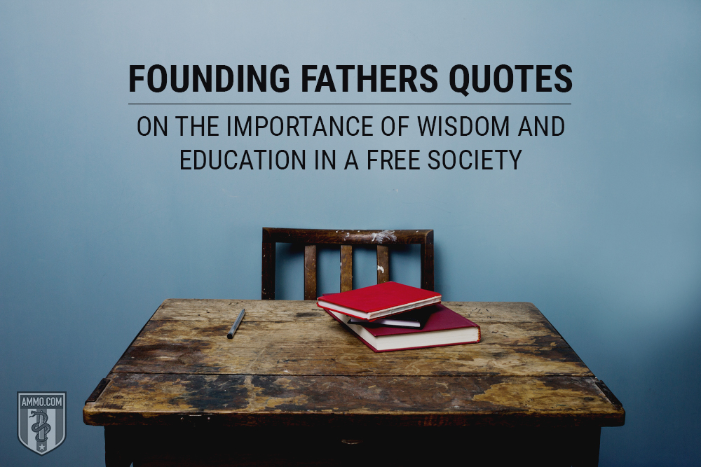 Founding Fathers Quotes on the Importance of Wisdom and Education in a Free Society