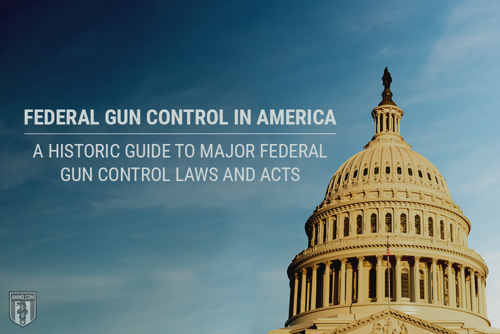 Federal Gun Control in America: A Historic Guide to Major Federal Gun Control Laws and Acts