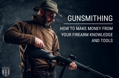 Gunsmithing: How to Make Money From Your Firearm Knowledge and Tools