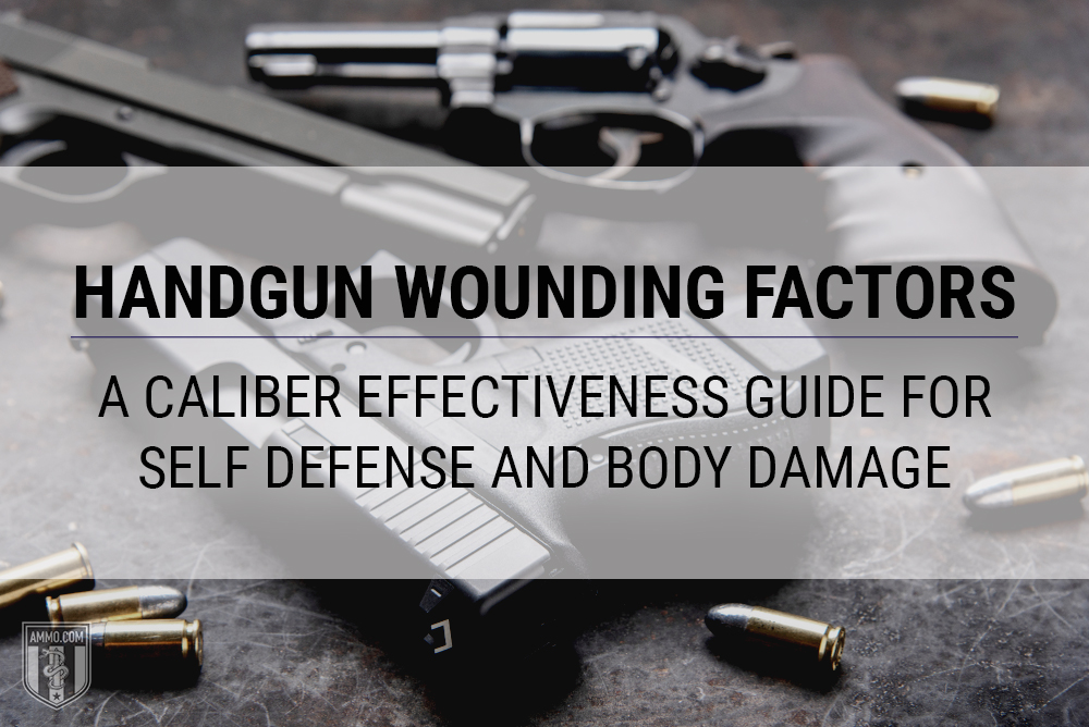 Handgun Wounding Factors: A Caliber Effectiveness Guide for Self Defense and Body Damage