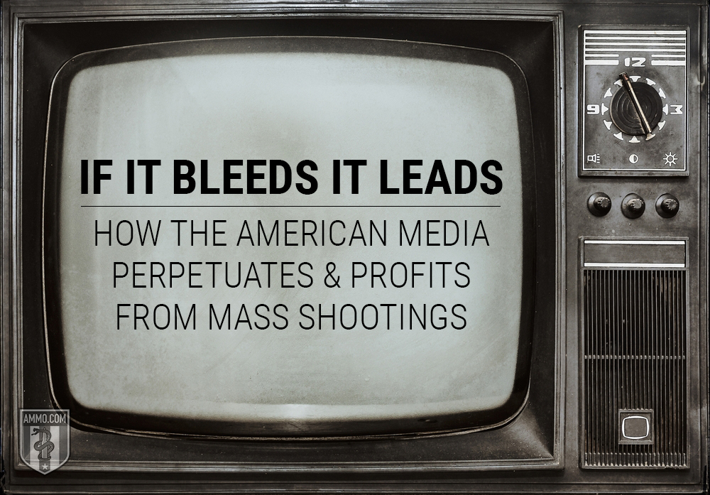 If It Bleeds It Leads: How the American Media Perpetuates and Profits from Mass Shootings