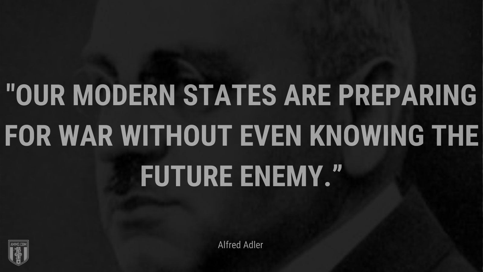 """""""Our modern states are preparing for war without even knowing the future enemy."""" - Psychologist"""