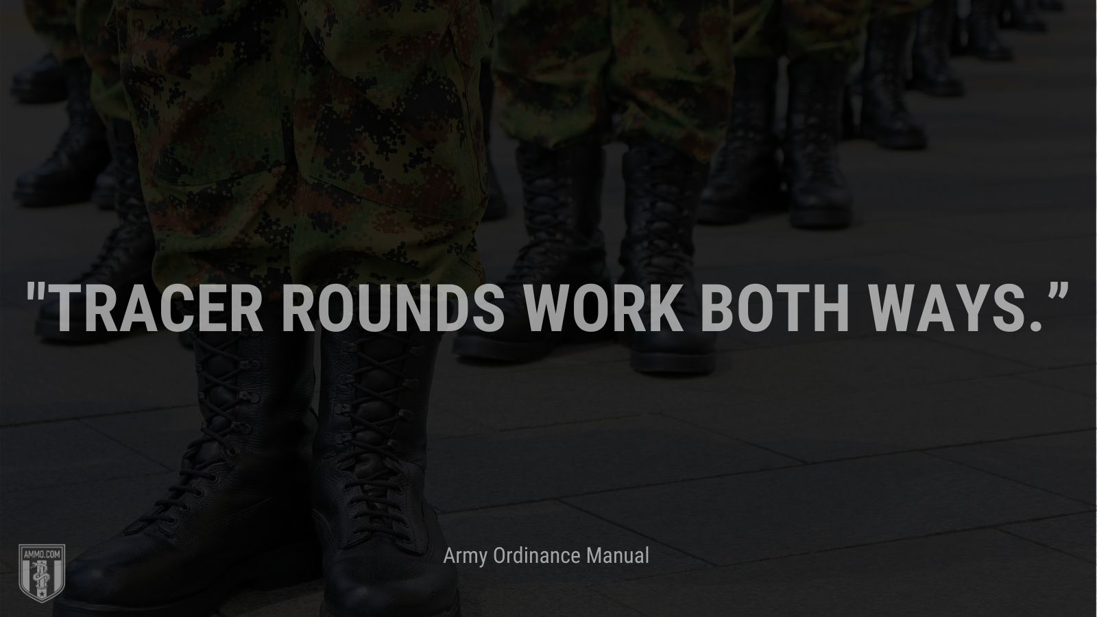 """""""Tracer rounds work both ways."""" - Army Ordinance Manual"""