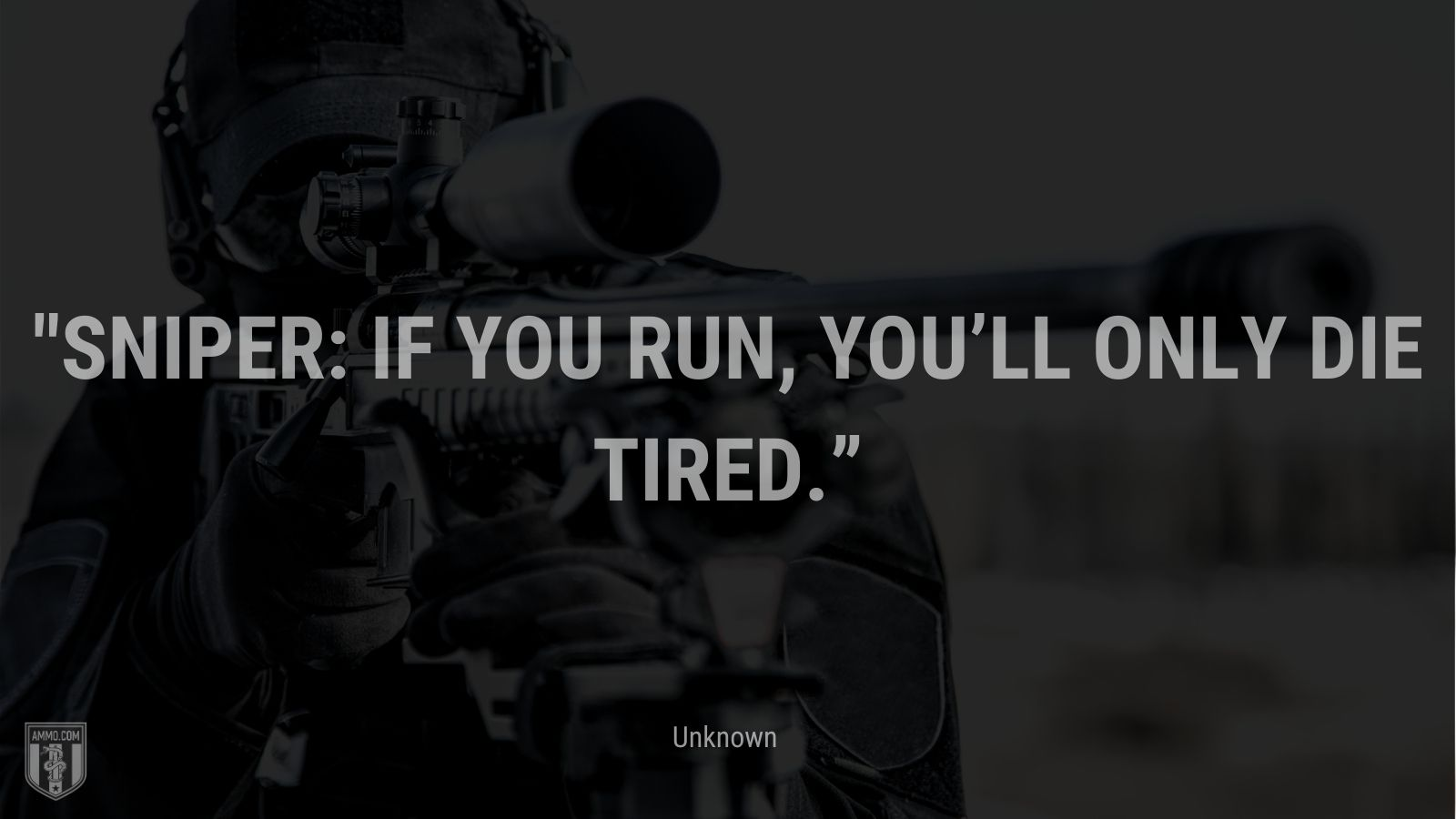 """""""Sniper: If you run, you'll only die tired."""" - Unknown"""