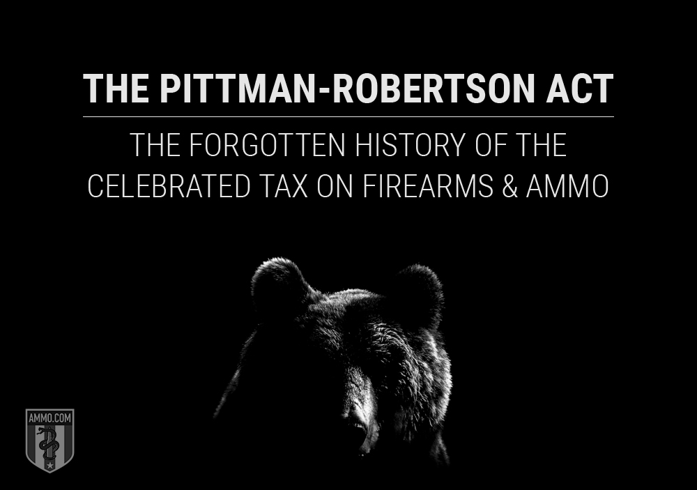 The Pittman-Robertson Act: The Forgotten History of the Celebrated Tax on Firearms and Ammo