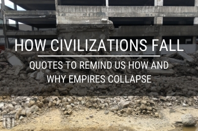 How Civilizations Fall: Quotes to Remind Us How and Why Empires Collapse