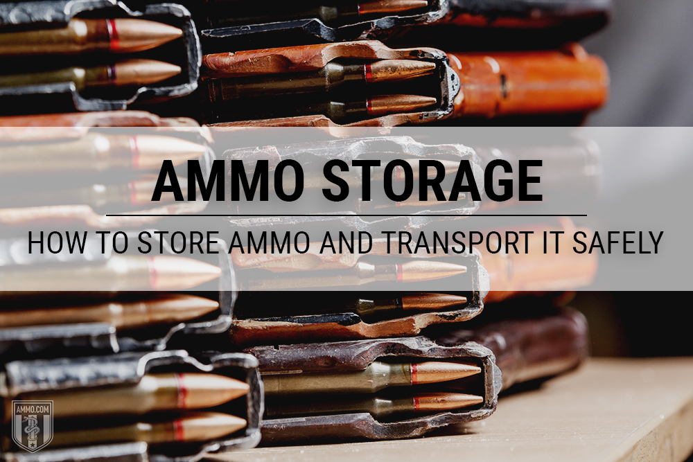 Safely Storing and Transporting Your Ammo