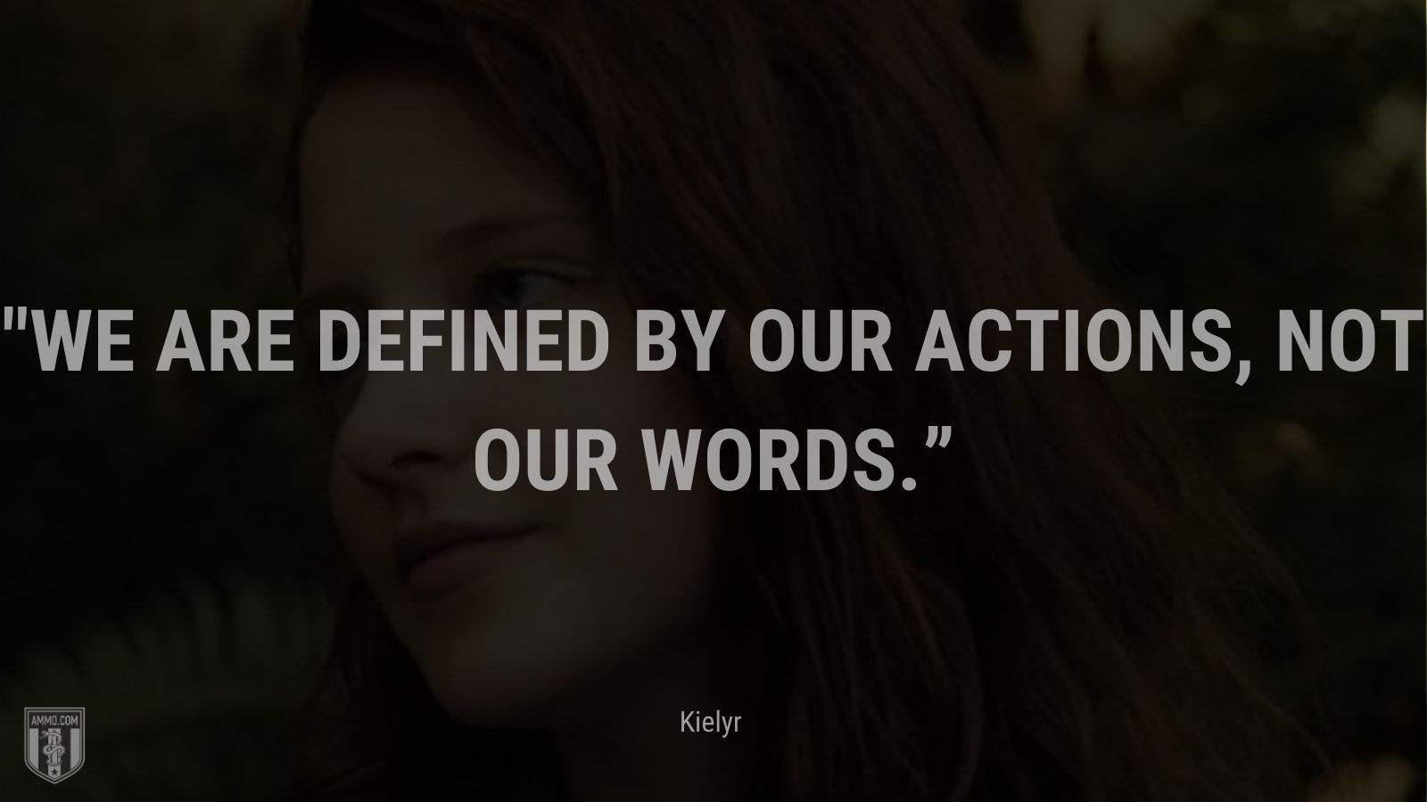 """""""We are defined by our actions, not our words."""" - Kielyr, Captain Fantastic"""