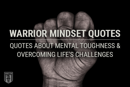 Warrior Mindset: Quotes on Physical and Mental Toughness to Surviving Life's Challenges
