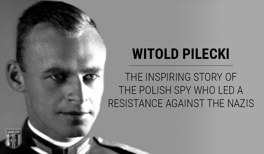 Witold Pilecki: The Inspiring Story of the Polish Spy Who Led a Resistance Against the Nazis