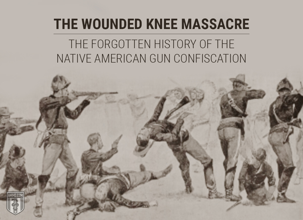The Wounded Knee Massacre: The Forgotten History of the Native American Gun Confiscation