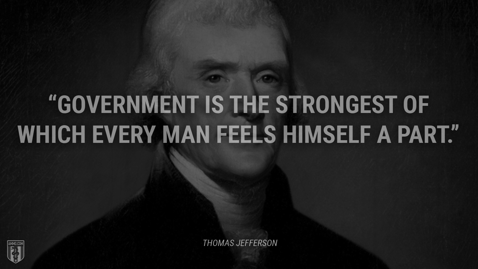 """""""Government is the strongest of which every man feels himself a part."""" - Thomas Jefferson"""