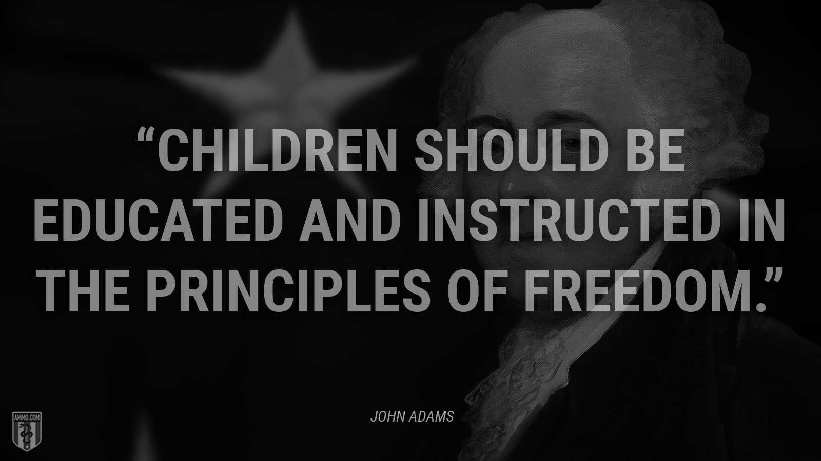 """Children should be educated and instructed in the principles of freedom."" - John Adams"