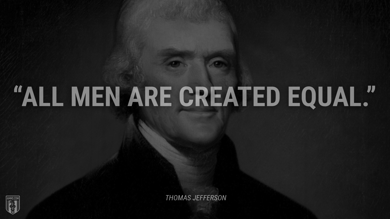 """""""All men are created equal."""" - Thomas Jefferson"""