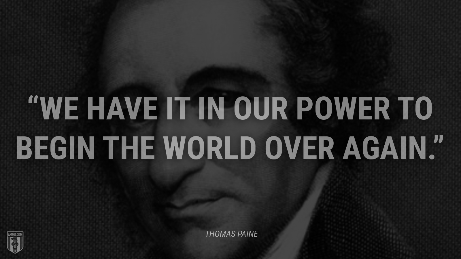 """We have it in our power to begin the world over again."" - Thomas Paine"