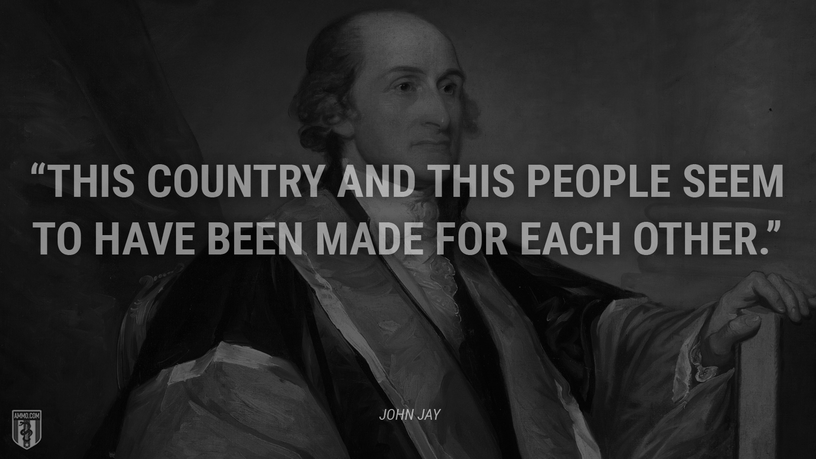 """This country and this people seem to have been made for each other."" - John Jay"