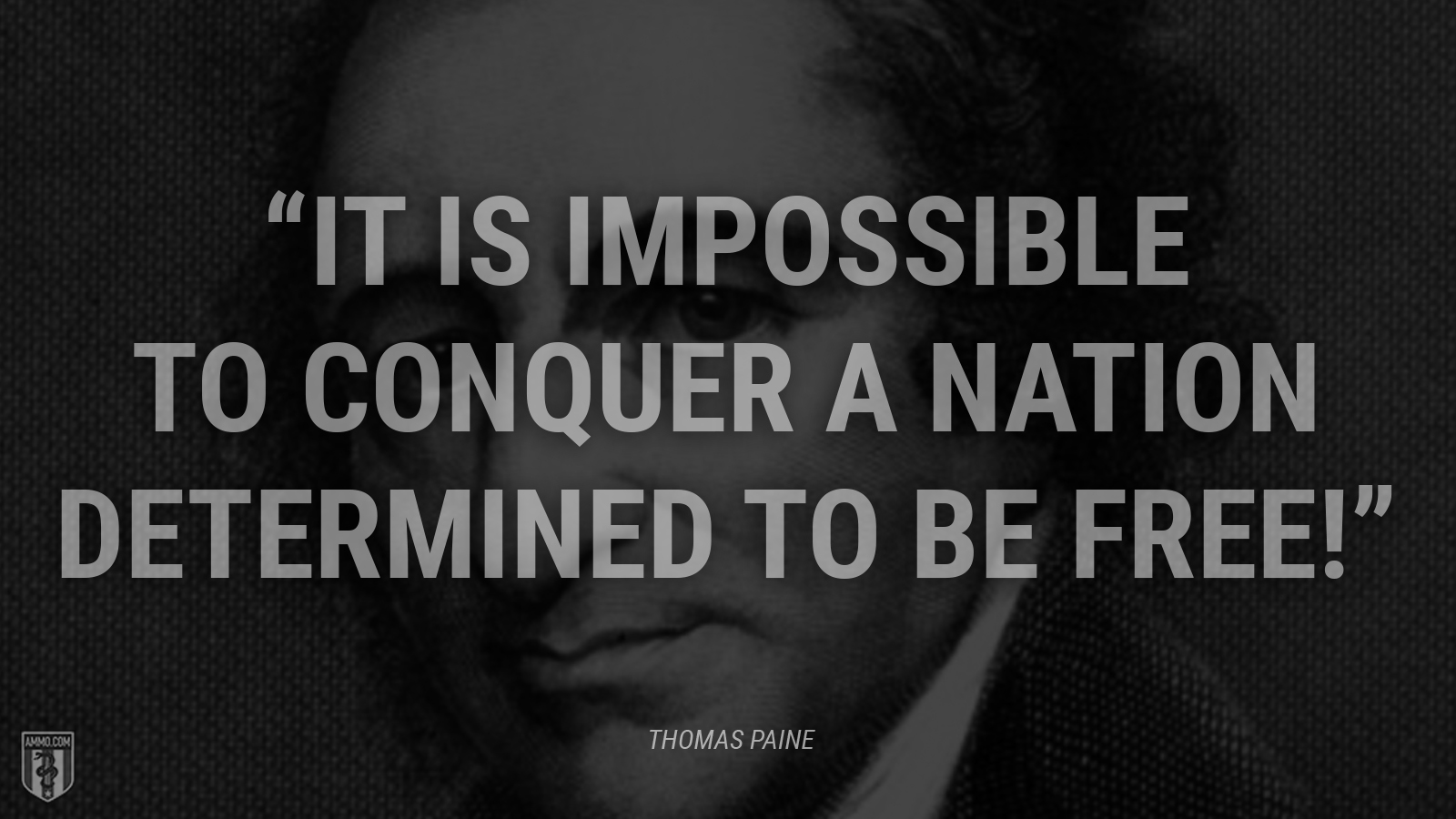 """It is impossible to conquer a nation determined to be free!"" - Thomas Paine"