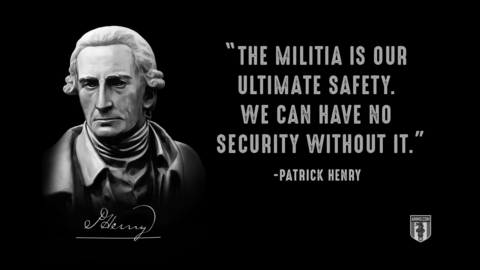 """The militia is our ultimate safety. We can have no security without it."" - Patrick Henry"