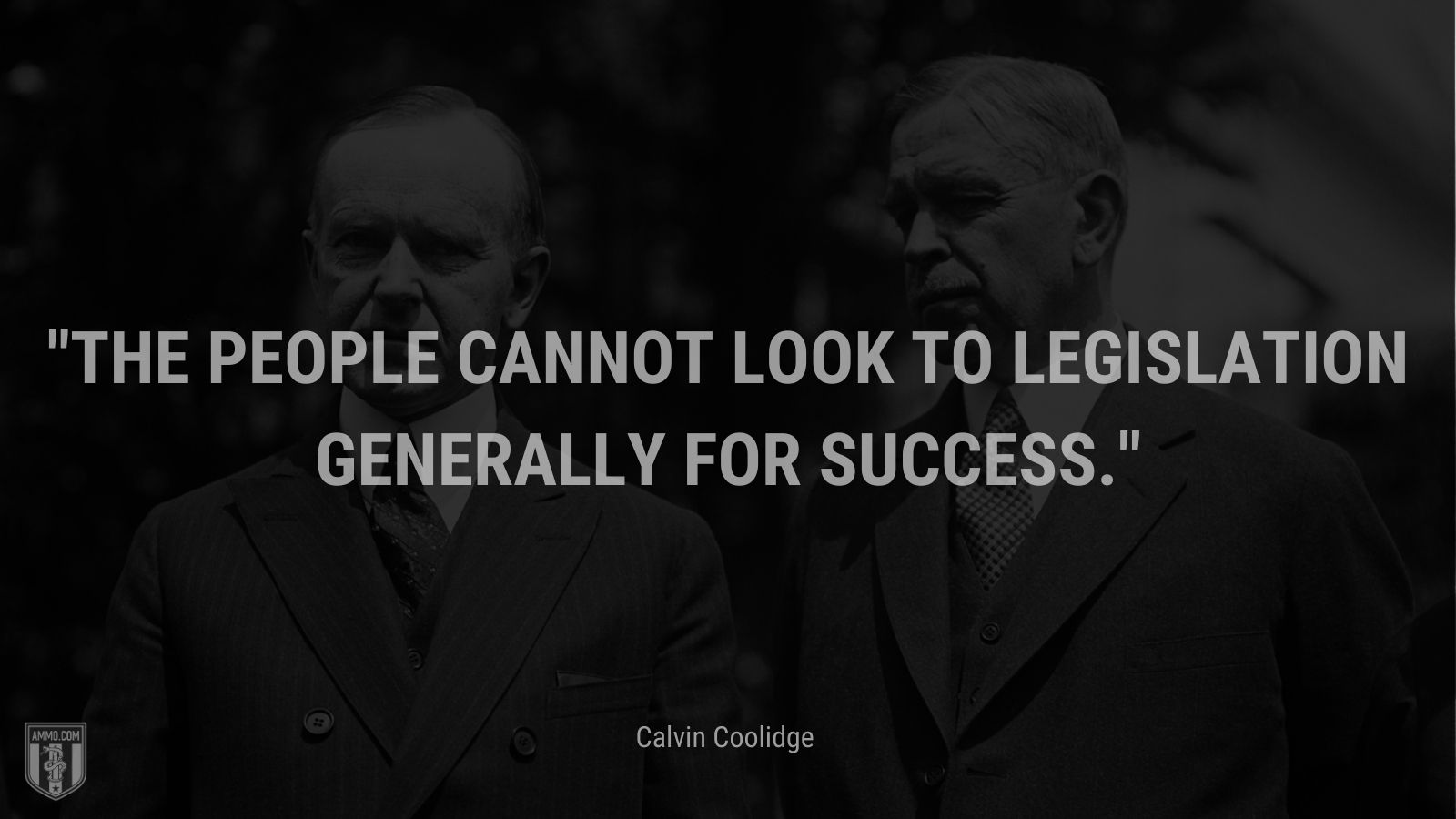 """""""The people cannot look to legislation generally for success."""" - Calvin Coolidge"""