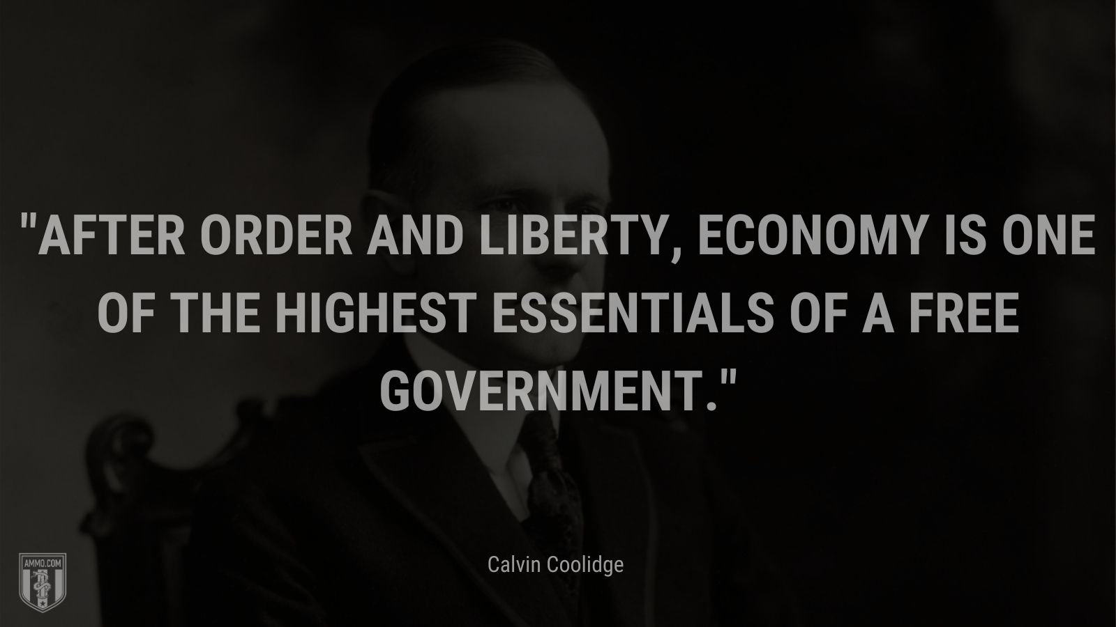 """""""After order and liberty, economy is one of the highest essentials of a free government."""" - Calvin Coolidge"""