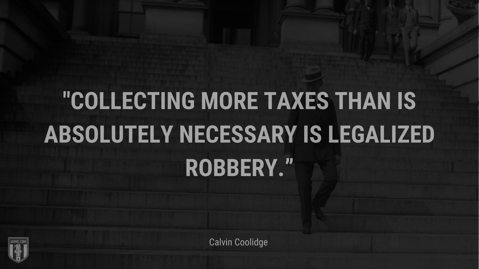 """""""Collecting more taxes than is absolutely necessary is legalized robbery."""" - Calvin Coolidge"""