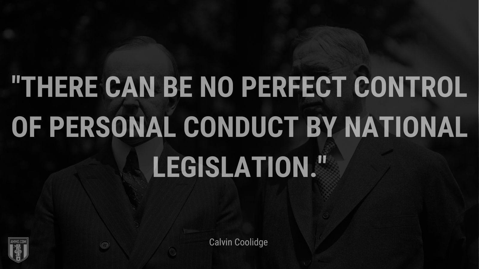"""""""There can be no perfect control of personal conduct by national legislation."""" - Calvin Coolidge"""