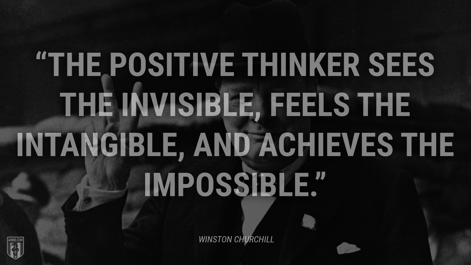 """The positive thinker sees the invisible, feels the intangible, and achieves the impossible."" - Winston Churchill"