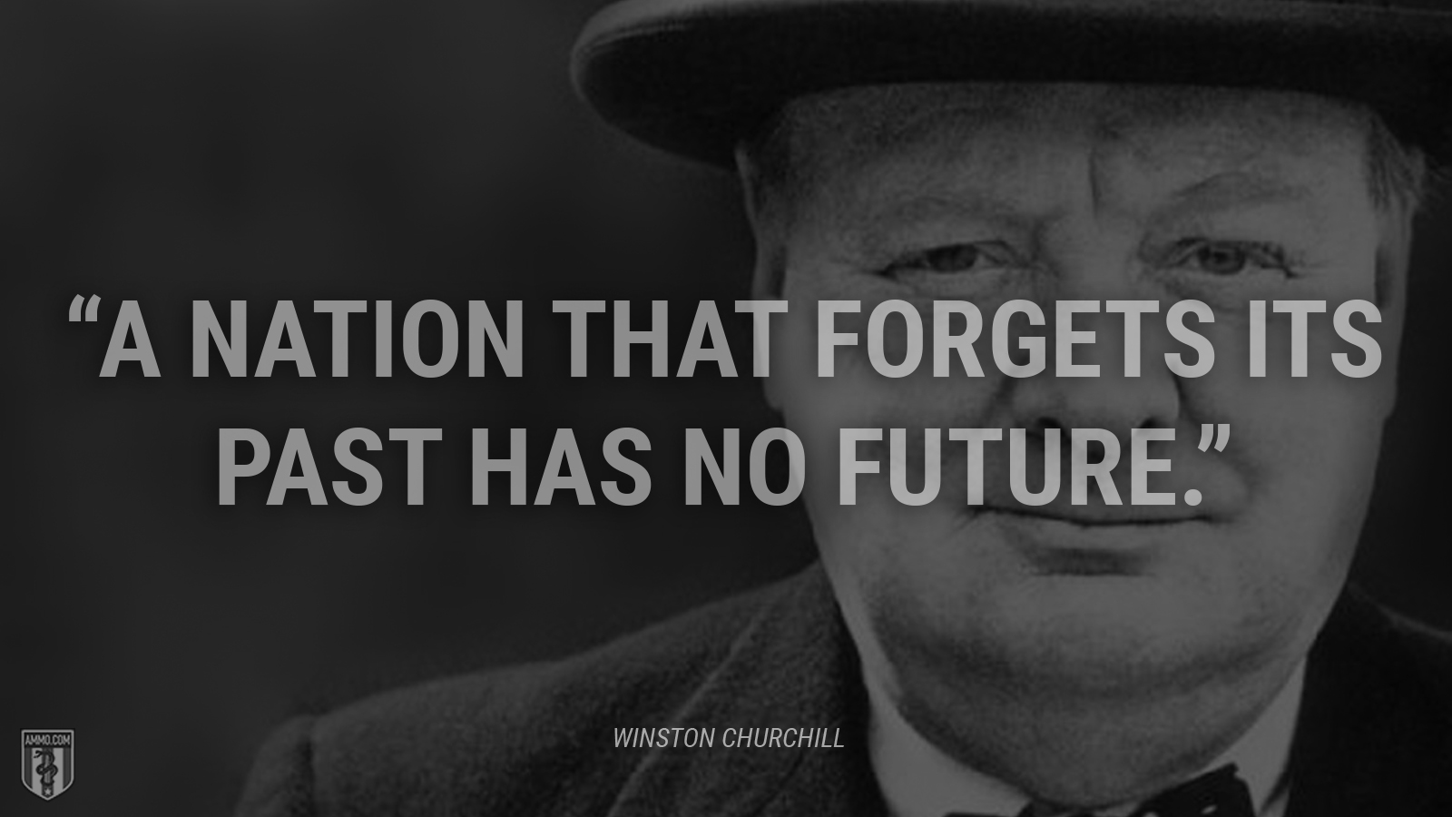 """A nation that forgets its past has no future."" - Winston Churchill"